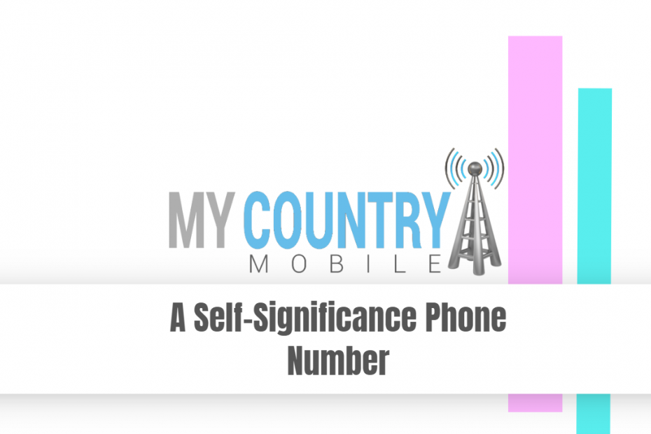 A Self-Significance Phone Number - My Country Mobile