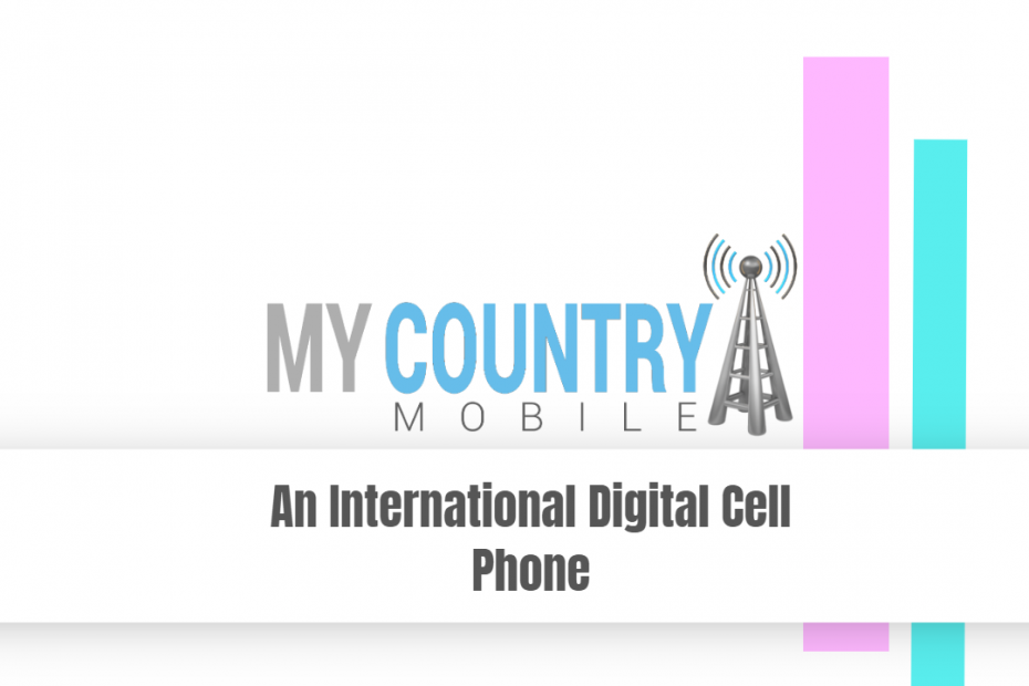 An International Digital Cell Phone - My Country Mobile