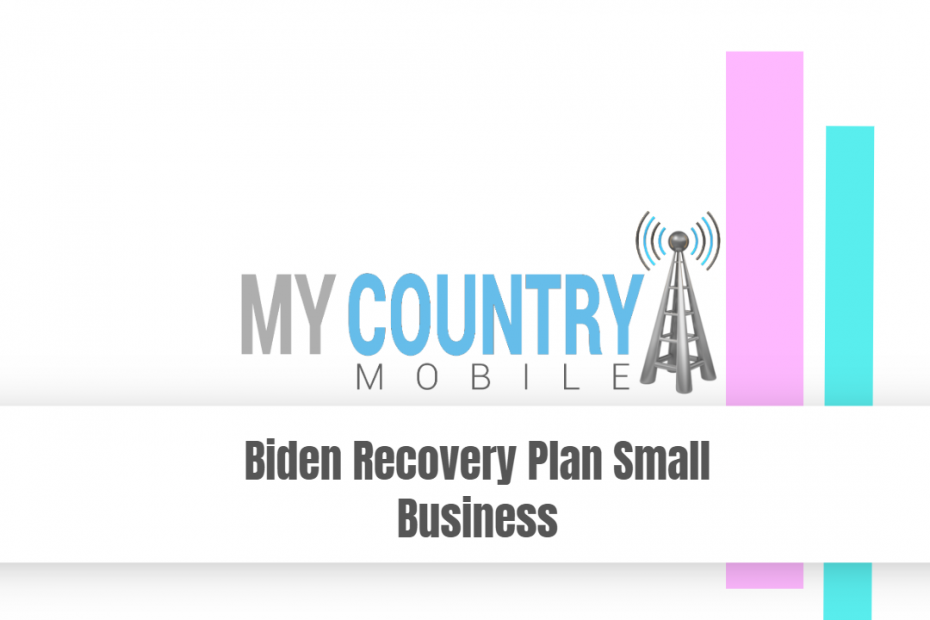 Biden Recovery Plan Small Business - My Country Mobile