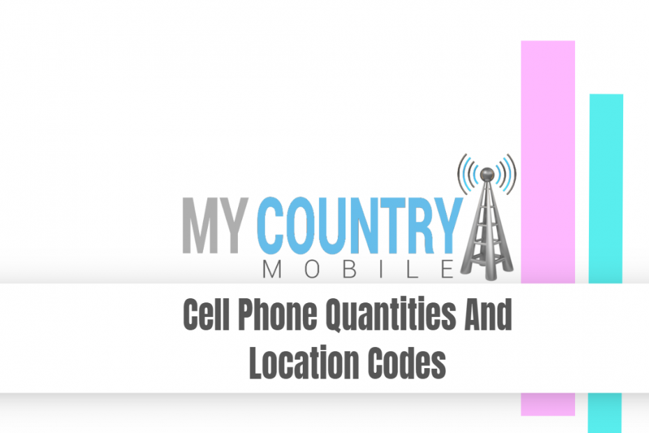 Cell Phone Quantities And Location Codes - My Country Mobile