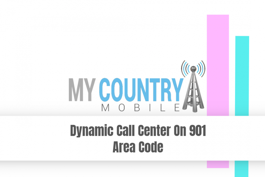 Dynamic Call Center On 901 Area Code - My Country Mobile