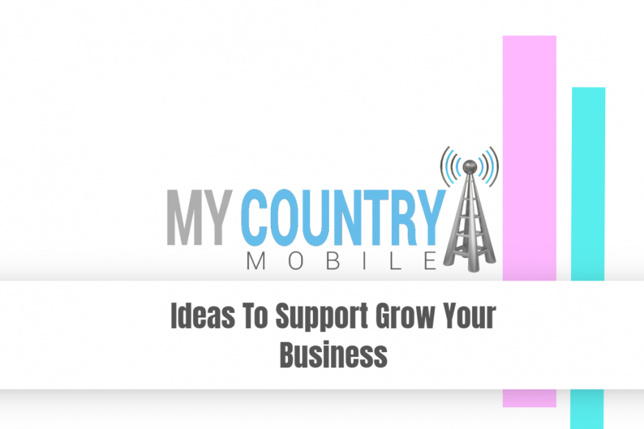 Ideas To Support Grow Your Business - My Country Mobile